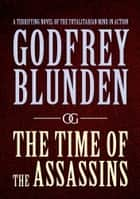 The Time of the Assassins ebook by Godfrey Blunden