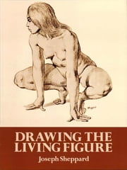 Drawing the Living Figure ebook by Joseph Sheppard
