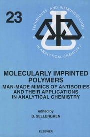 Molecularly Imprinted Polymers - Man-Made Mimics of Antibodies and their Application in Analytical Chemistry ebook by B. Sellergren