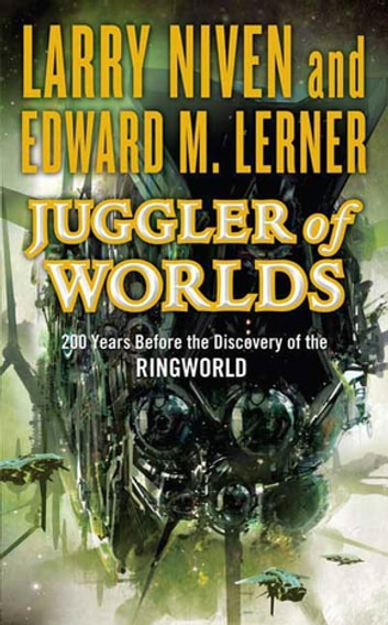 Juggler of Worlds - 200 Years Before the Discovery of the Ringworld eBook by Larry Niven,Edward M. Lerner