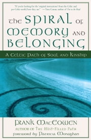 The Spiral of Memory and Belonging - A Celtic Path of Soul and Kinship ebook by Frank MacEowen