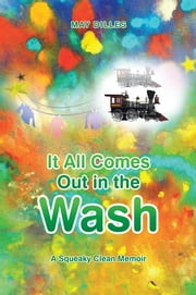 It All Comes Out in the Wash - A Squeaky Clean Memoir ebook by May Dilles