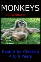Monkeys (Read it book for Children 4 to 8 years) ebook by J. R. Whittaker