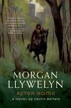 After Rome ebook by Morgan Llywelyn