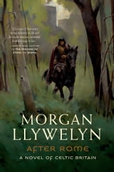 After Rome - A Novel of Celtic Britain ebook by Morgan Llywelyn