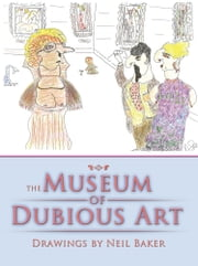 The Museum of Dubious Art ebook by Neil Baker