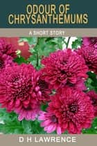 Odour of Chrysanthemums ebook by D H Lawrence
