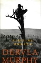 Visiting Rwanda ebook by Dervla Murphy