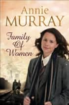 Family of Women ebook by Annie Murray