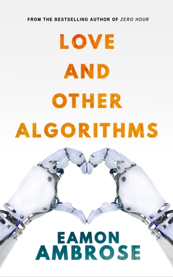 Love and Other Algorithms eBook by Eamon Ambrose