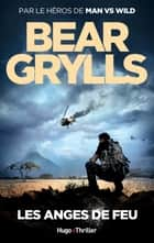 Les anges de feu ebook by Bear Grylls, Christian Seruzier