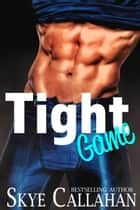 Tight Game ebook by Skye Callahan