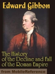 The History Of The Decline And Fall Of The Roman Empire (Mobi Classics) ebook by Edward Gibbon