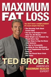 Maximum Fat Loss - You Don't Have a Weight Problem! It's Much Simpler Than That. ebook by Ted Broer