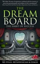 The Dream Board The Habit of Success - Healing & Manifesting ebook by