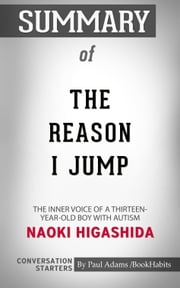 Summary of The Reason I Jump: The Inner Voice of a Thirteen-Year-Old Boy with Autism by Naoki Higashida | Conversation Starters ebook by Book Habits
