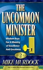 The Uncommon Minister Volume 2 ebook by Mike Murdock