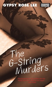 The G-String Murders ebook by Gypsy Rose Lee, Rachel Shteir