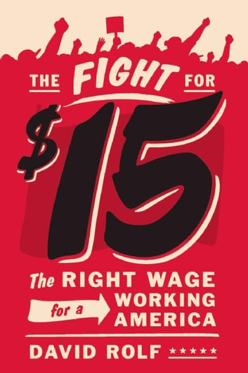 The Fight for Fifteen - The Right Wage for a Working America ebook by David Rolf