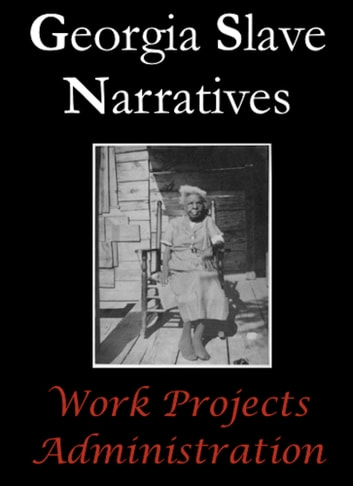 Georgia Slave Narratives ebook by Work Projects Administration