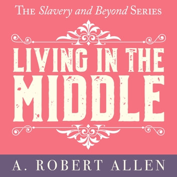 Living in the Middle audiobook by A. Robert Allen