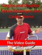 Singles and Doubles Tennis Strategies and Cardio Tennis: The Video Guide ebook by Joseph Correa