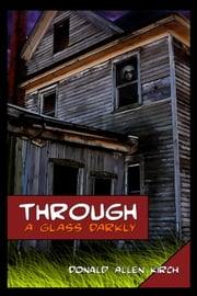 Through A Glass Darkly ebook by Donald Allen Kirch