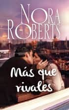 Más que rivales eBook by Nora Roberts
