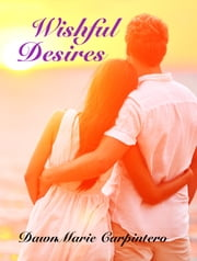 Wishful Desires ebook by DawnMarie Carpintero