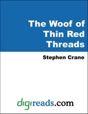 The Woof of Thin Red Threads ebook by Crane, Stephen