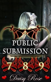 Public Submission 7-9 - Books 7 - 9 of 'Public Submission' ebook by Daisy Rose