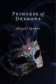 Princess of Dragons ebook by Abigail Spomer