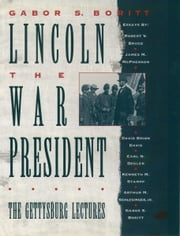 Lincoln, the War President - The Gettysburg Lectures ebook by Gabor S. Boritt
