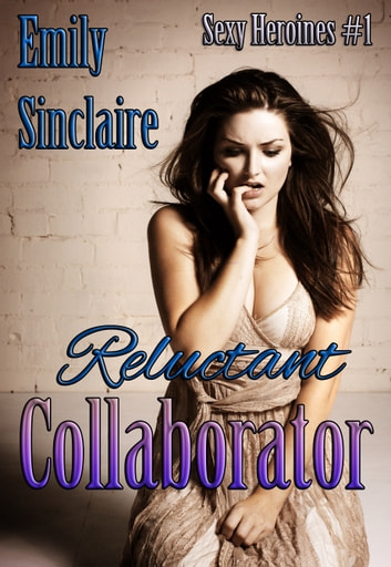 Reluctant Collaborator ebook by Emily Sinclaire