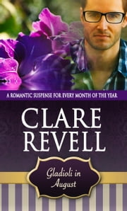 Gladioli in August - A Romantic Suspense for Every Month of the Year ebook by Clare Revell