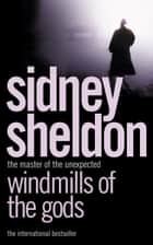 Windmills of the Gods ebook by Sidney Sheldon