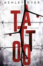 Tattoo - Thriller ebook by Ashley Dyer, Bettina Spangler