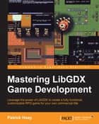 Mastering LibGDX Game Development ebook by Patrick Hoey