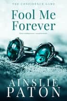 Fool Me Forever ebook by Ainslie Paton