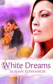 White Dreams: Book Eight of Susan Edwards' White Series ebook by Susan Edwards