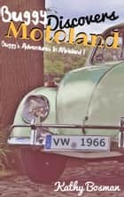 Buggy's Adventures in Motoland I: Buggy Discovers Motoland ebook by Kathy Bosman