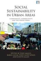 Social Sustainability in Urban Areas ebook by Tony Manzi,Karen Lucas,Tony Lloyd Jones,Judith Allen