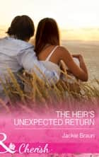 The Heir's Unexpected Return (Mills & Boon Cherish) ebook by Jackie Braun