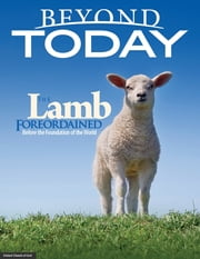 Beyond Today -- the Lamb Foreordained Before the Foundation of the World ebook by United Church of God