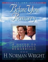 Before You Remarry - A Guide to Successful Remarriage ebook by H. Norman Wright