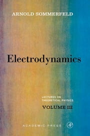 Electrodynamics: Lectures on Theoretical Physics, Vol. 3 ebook by Sommerfeld, Arnold