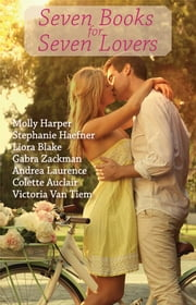 Seven Books for Seven Lovers ebook by Stephanie Haefner,Liora Blake,Gabra Zackman,Andrea Laurence,Molly Harper,Colette Auclair,Victoria Van Tiem,Lindsay Jill Roth,Rachel Goodman,Kate Meader,Jessica Sims