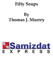 Fifty Soups (1884), a short collection of recipes ebook by Thomas J. Murrey