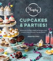 Trophy Cupcakes and Parties! - Deliciously Fun Party Ideas and Recipes from Seattle's Prize-Winning Cupcake Bakery ebook by Jennifer Shea,Rina Jordan