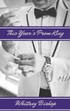 This Year's Prom King ebook by Whitney Bishop